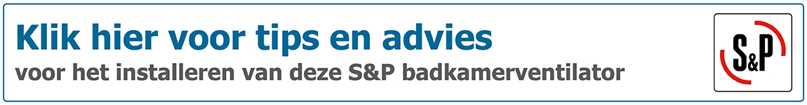 Tips en advies voor aansluiten van S&P badkamerventilator